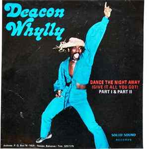 Deacon Whylly - Dance The Night Away (Give It All You Got) Part I & Part II