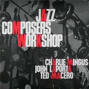 Charlie Mingus, John LaPorta, Ted Macero - Jazz Composers Workshop No. 2