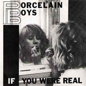 Porcelain Boys - If You Were Real
