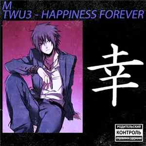 M - TWU3: HAPPINESS FOREVER
